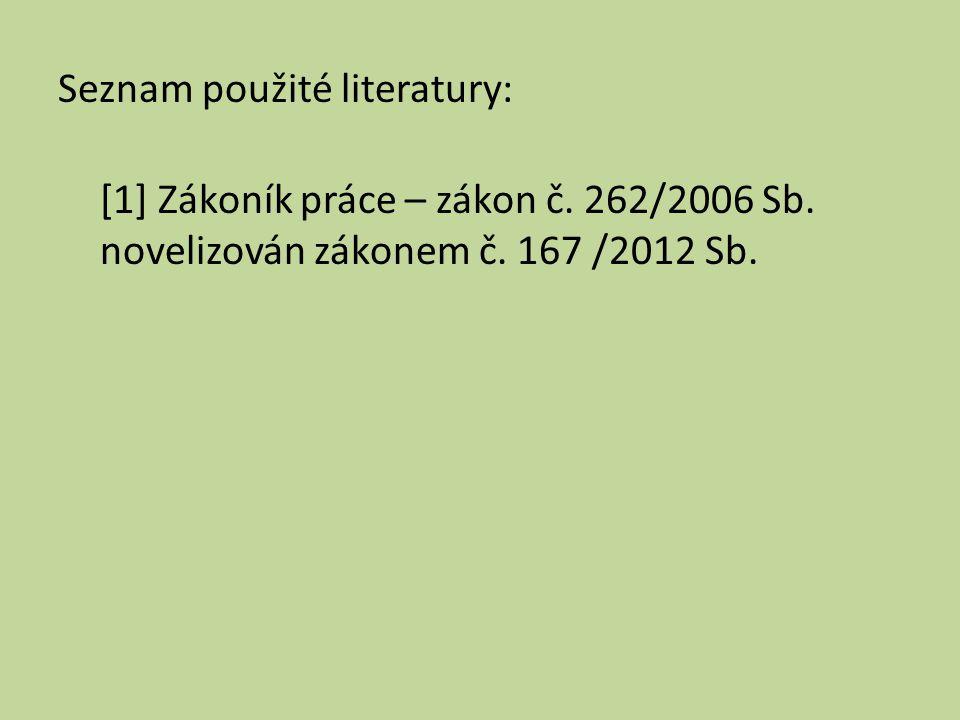 Seznam použité literatury: [1] Zákoník práce – zákon č. 262/2006 Sb. novelizován zákonem č. 167 /2012 Sb.