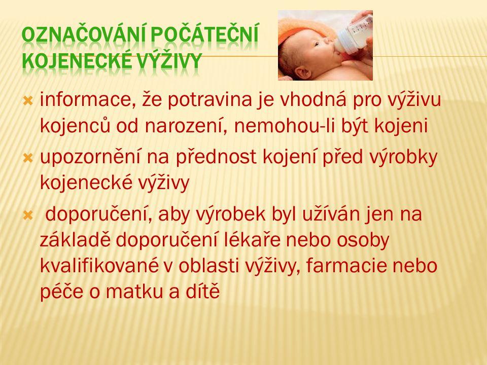  informace, že potravina je vhodná pro výživu kojenců od narození, nemohou-li být kojeni  upozornění na přednost kojení před výrobky kojenecké výživy  doporučení, aby výrobek byl užíván jen na základě doporučení lékaře nebo osoby kvalifikované v oblasti výživy, farmacie nebo péče o matku a dítě