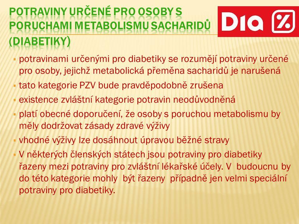  potravinami určenými pro diabetiky se rozumějí potraviny určené pro osoby, jejichž metabolická přeměna sacharidů je narušená  tato kategorie PZV bude pravděpodobně zrušena  existence zvláštní kategorie potravin neodůvodněná  platí obecné doporučení, že osoby s poruchou metabolismu by měly dodržovat zásady zdravé výživy  vhodné výživy lze dosáhnout úpravou běžné stravy  V některých členských státech jsou potraviny pro diabetiky řazeny mezi potraviny pro zvláštní lékařské účely.