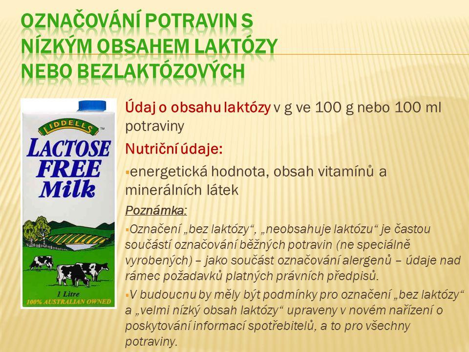"""Údaj o obsahu laktózy v g ve 100 g nebo 100 ml potraviny Nutriční údaje:  energetická hodnota, obsah vitamínů a minerálních látek Poznámka:  Označení """"bez laktózy , """"neobsahuje laktózu je častou součástí označování běžných potravin (ne speciálně vyrobených) – jako součást označování alergenů – údaje nad rámec požadavků platných právních předpisů."""