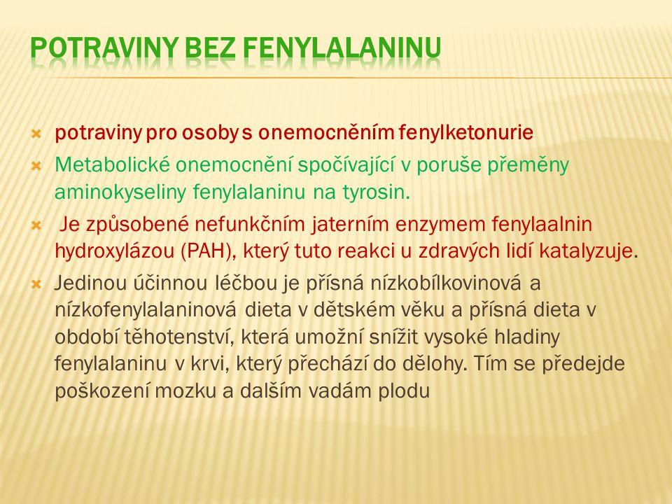  potraviny pro osoby s onemocněním fenylketonurie  Metabolické onemocnění spočívající v poruše přeměny aminokyseliny fenylalaninu na tyrosin.