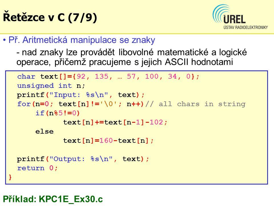 Př. Aritmetická manipulace se znaky - nad znaky lze provádět libovolné matematické a logické operace, přičemž pracujeme s jejich ASCII hodnotami char