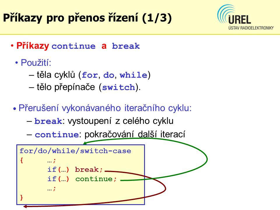Příkazy pro přenos řízení (1/3) Použití: – těla cyklů ( for, do, while ) – tělo přepínače ( switch ).