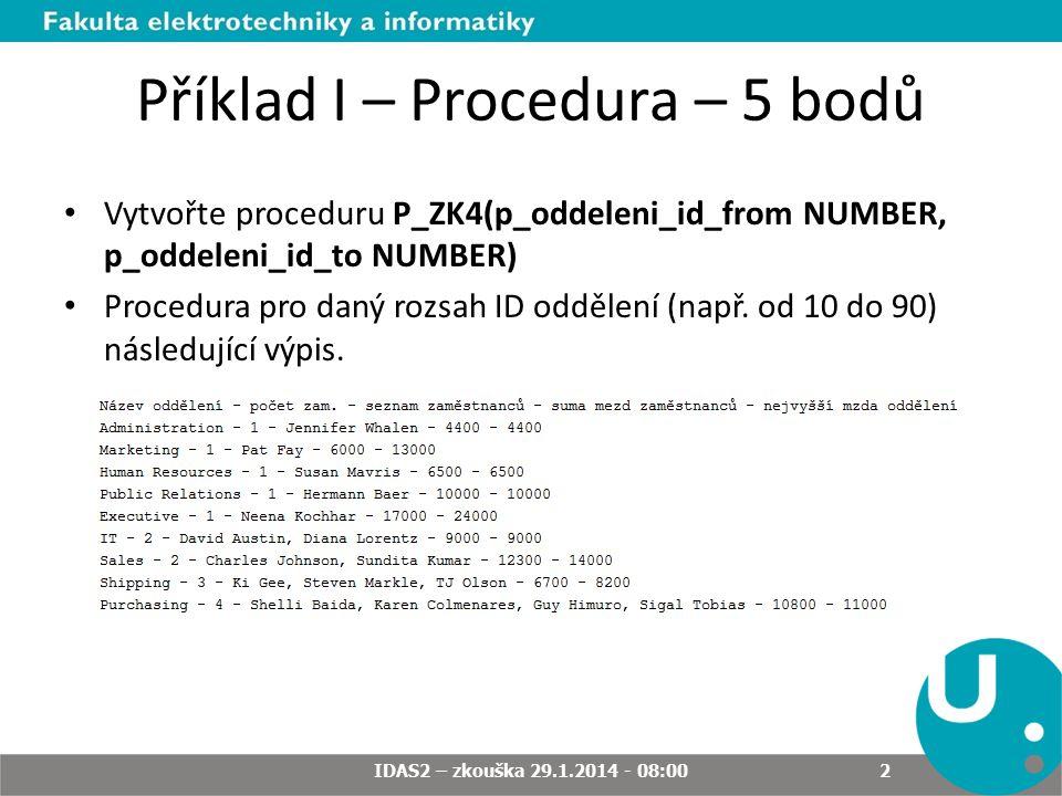 Příklad I – Procedura – 5 bodů Vytvořte proceduru P_ZK4(p_oddeleni_id_from NUMBER, p_oddeleni_id_to NUMBER) Procedura pro daný rozsah ID oddělení (např.