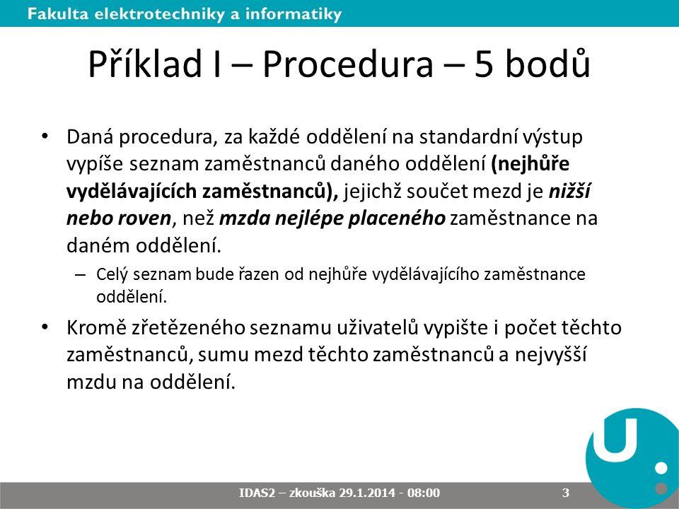 Příklad I – Procedura – 5 bodů Daná procedura, za každé oddělení na standardní výstup vypíše seznam zaměstnanců daného oddělení (nejhůře vydělávajících zaměstnanců), jejichž součet mezd je nižší nebo roven, než mzda nejlépe placeného zaměstnance na daném oddělení.