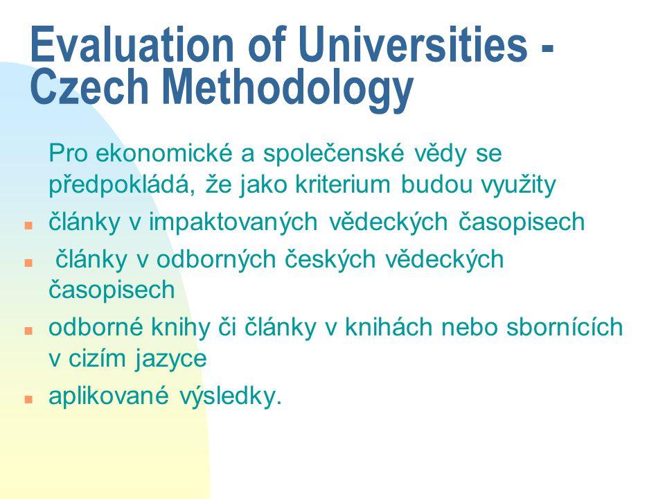 Evaluation of Universities - Czech Methodology Pro ekonomické a společenské vědy se předpokládá, že jako kriterium budou využity n články v impaktovaných vědeckých časopisech n články v odborných českých vědeckých časopisech n odborné knihy či články v knihách nebo sbornících v cizím jazyce n aplikované výsledky.