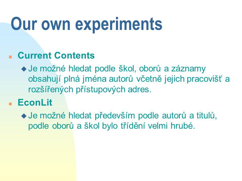 Our own experiments n Current Contents u Je možné hledat podle škol, oborů a záznamy obsahují plná jména autorů včetně jejich pracovišť a rozšířených přístupových adres.