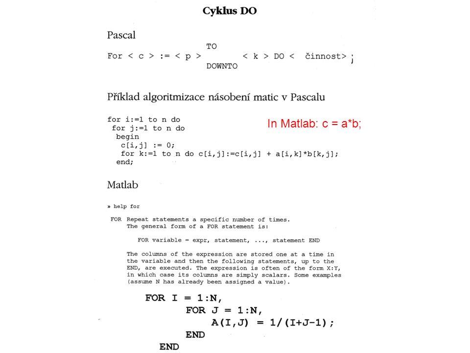 In Matlab: c = a*b;