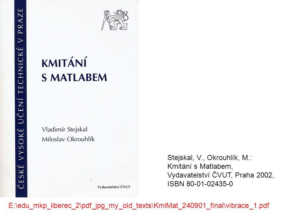 Stejskal, V., Okrouhlík, M.: Kmitání s Matlabem, Vydavatelství ČVUT, Praha 2002, ISBN 80-01-02435-0 E:\edu_mkp_liberec_2\pdf_jpg_my_old_texts\KmiMat_240901_final\vibrace_1.pdf