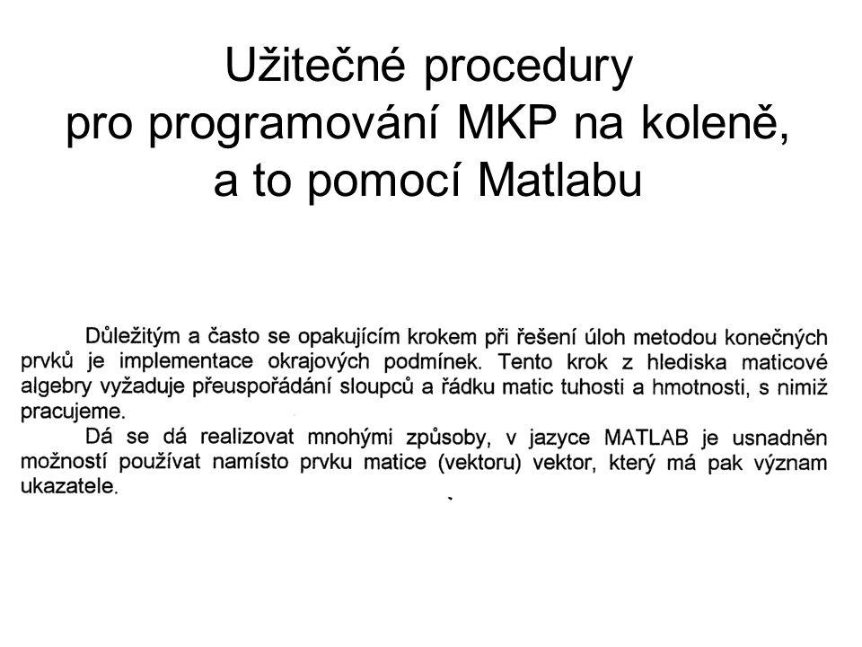 Užitečné procedury pro programování MKP na koleně, a to pomocí Matlabu