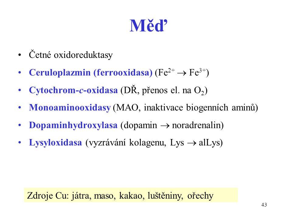 43 Měď Četné oxidoreduktasy Ceruloplazmin (ferrooxidasa) (Fe 2+  Fe 3+ ) Cytochrom-c-oxidasa (DŘ, přenos el.