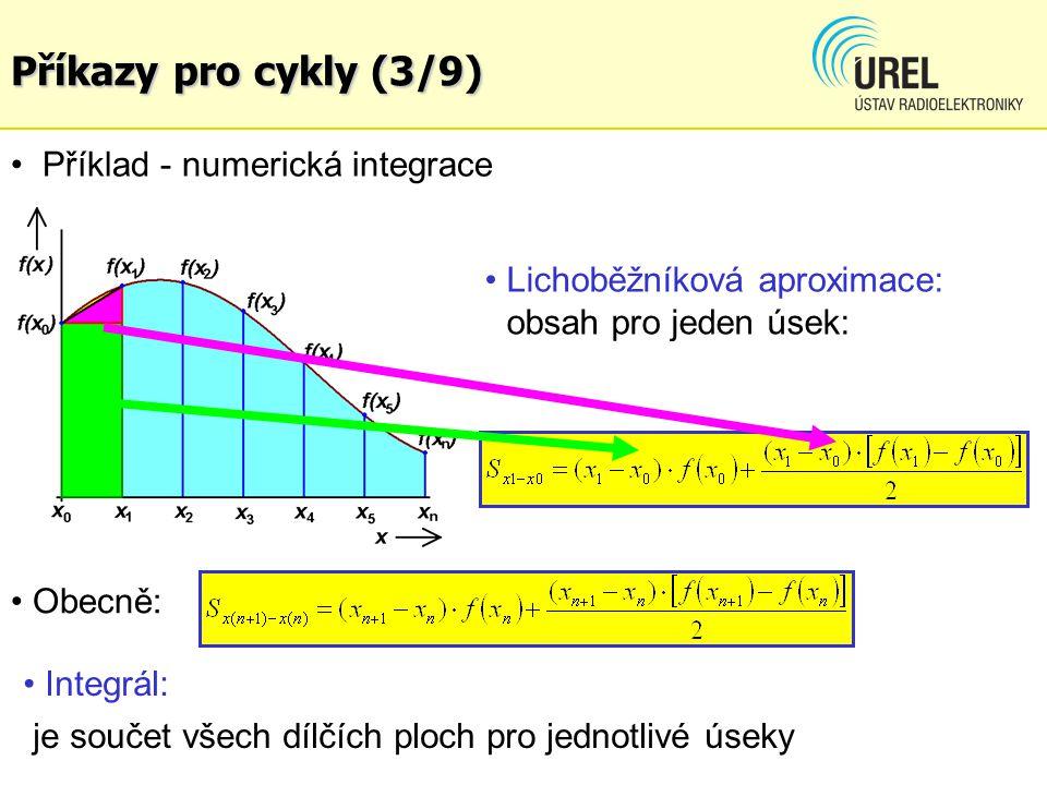 Lichoběžníková aproximace: obsah pro jeden úsek: Příklad - numerická integrace Obecně: Integrál: je součet všech dílčích ploch pro jednotlivé úseky Příkazy pro cykly (3/9)