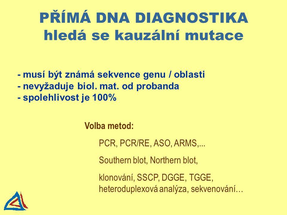PŘÍMÁ DNA DIAGNOSTIKA hledá se kauzální mutace - musí být známá sekvence genu / oblasti - nevyžaduje biol. mat. od probanda - spolehlivost je 100% Vol