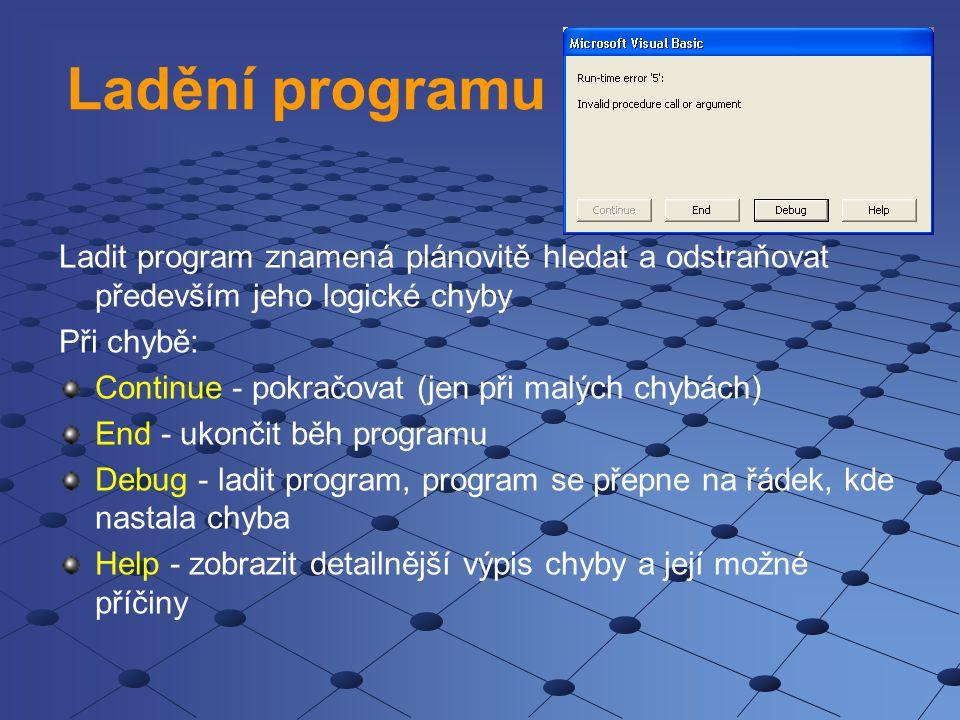 Ladění programu Ladit program znamená plánovitě hledat a odstraňovat především jeho logické chyby Při chybě: Continue - pokračovat (jen při malých chy
