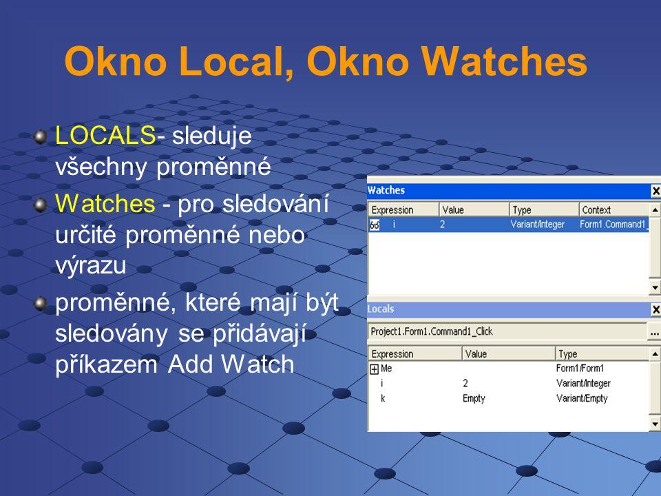 Okno Local, Okno Watches LOCALS- sleduje všechny proměnné Watches - pro sledování určité proměnné nebo výrazu proměnné, které mají být sledovány se př