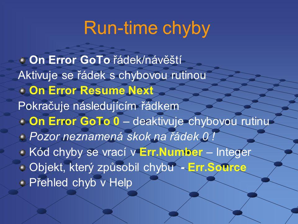 Run-time chyby On Error GoTo řádek/návěští Aktivuje se řádek s chybovou rutinou On Error Resume Next Pokračuje následujícím řádkem On Error GoTo 0 – d
