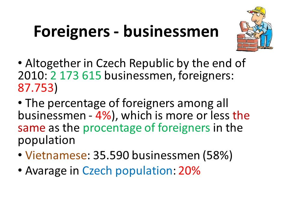Foreigners - businessmen Altogether in Czech Republic by the end of 2010: 2 173 615 businessmen, foreigners: 87.753) The percentage of foreigners amon