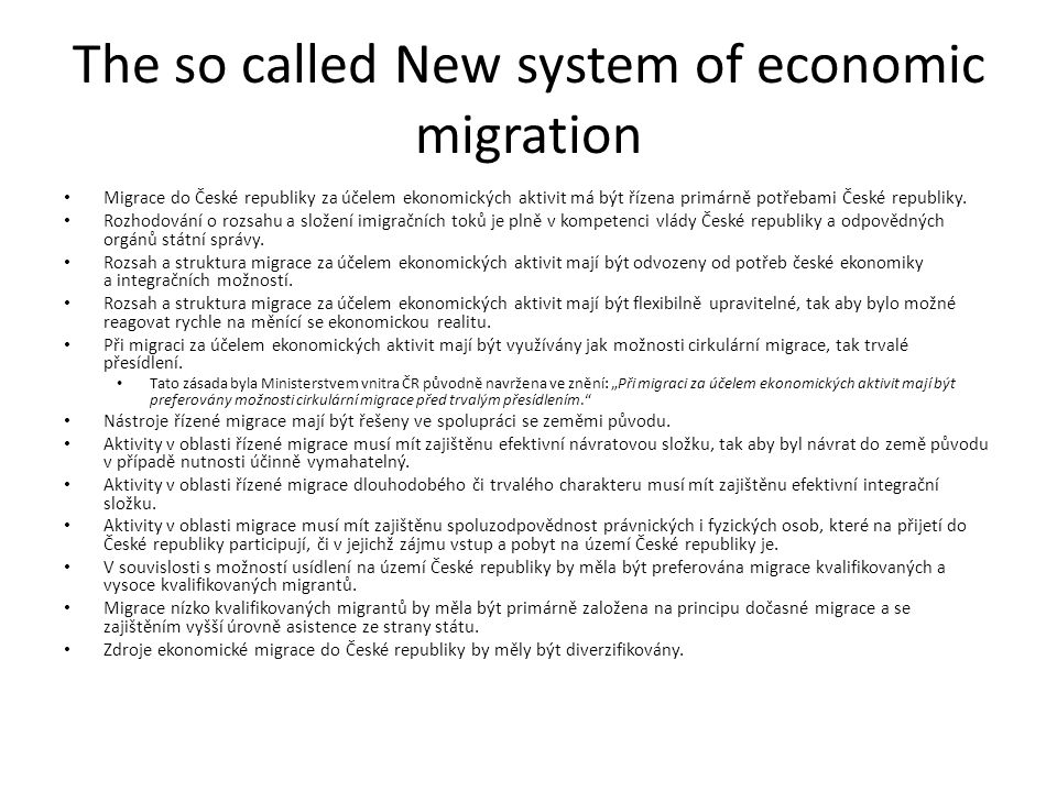 The so called New system of economic migration Migrace do České republiky za účelem ekonomických aktivit má být řízena primárně potřebami České republiky.