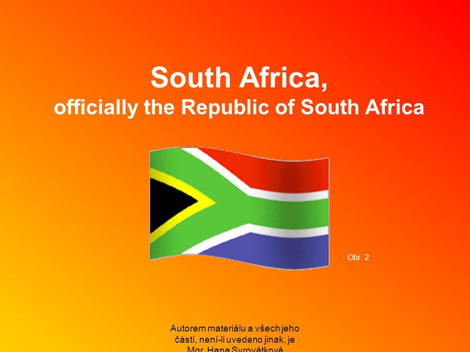 South Africa, officially the Republic of South Africa Autorem materiálu a všech jeho částí, není-li uvedeno jinak, je Mgr. Hana Syrovátková Obr. 2