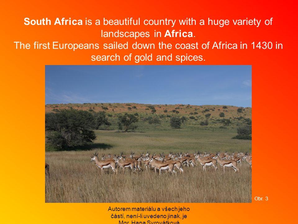 Autorem materiálu a všech jeho částí, není-li uvedeno jinak, je Mgr. Hana Syrovátková South Africa is a beautiful country with a huge variety of lands