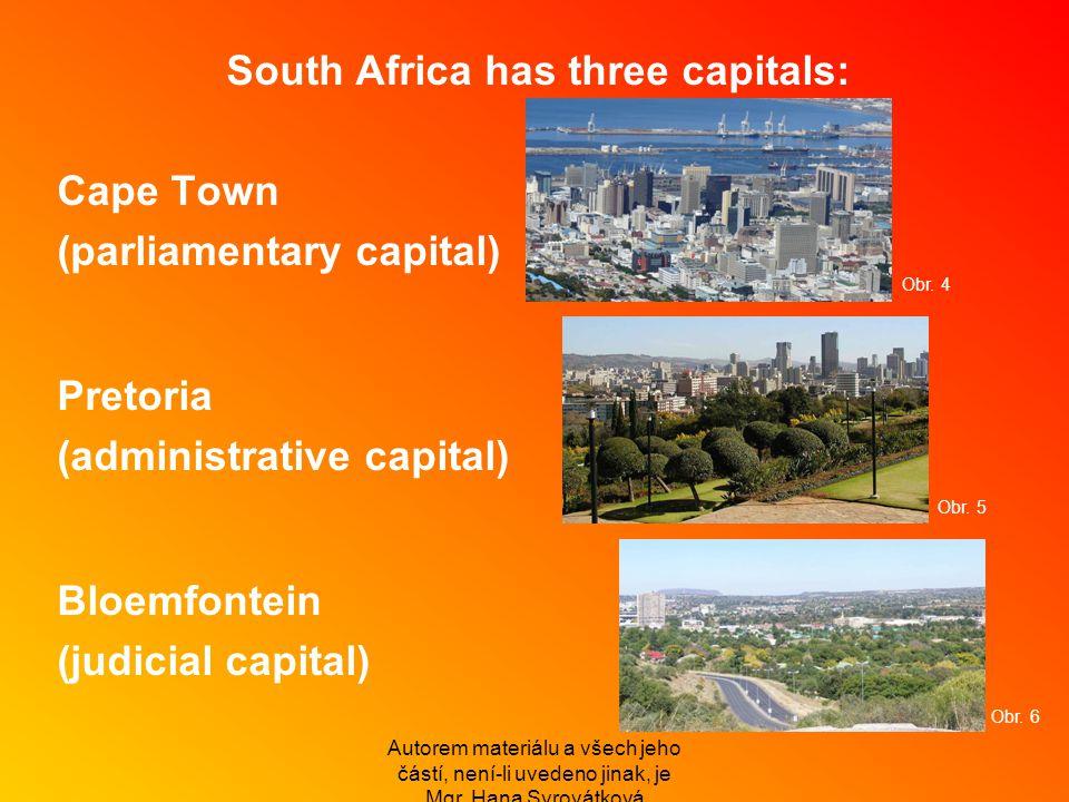 South Africa has three capitals: Cape Town (parliamentary capital) Pretoria (administrative capital) Bloemfontein (judicial capital) Autorem materiálu a všech jeho částí, není-li uvedeno jinak, je Mgr.