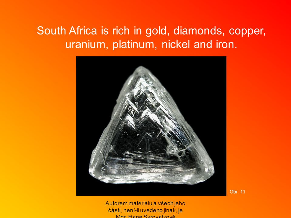 South Africa is rich in gold, diamonds, copper, uranium, platinum, nickel and iron.