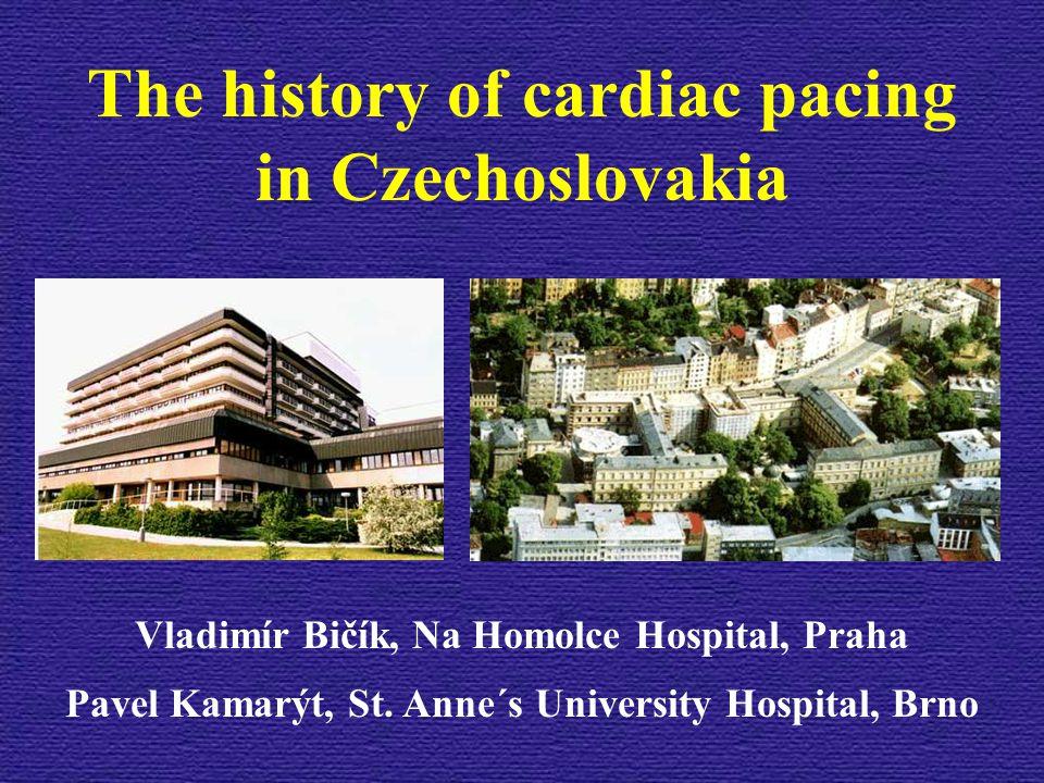 The history of cardiac pacing in Czechoslovakia Vladimír Bičík, Na Homolce Hospital, Praha Pavel Kamarýt, St.