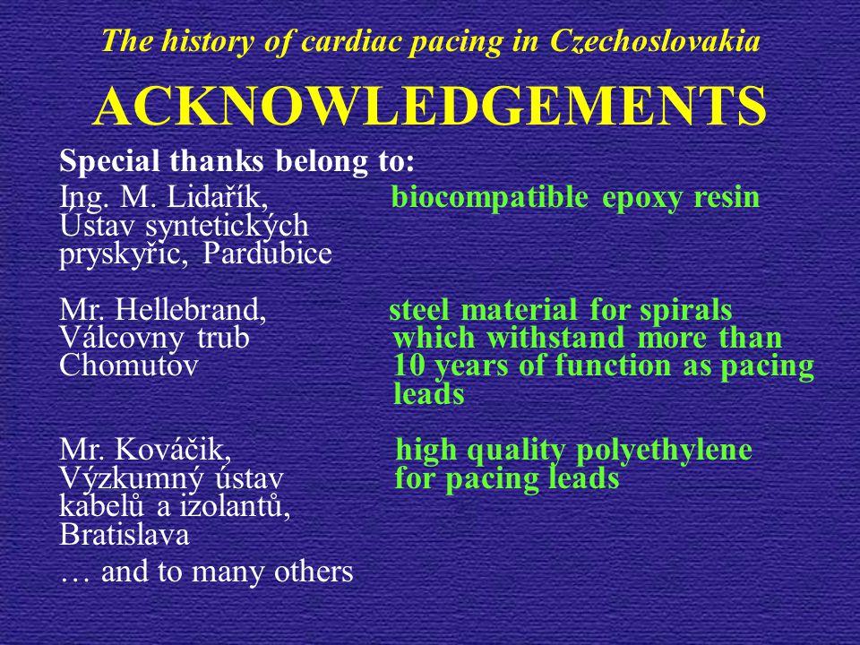 ACKNOWLEDGEMENTS Special thanks belong to: Ing. M. Lidařík, biocompatible epoxy resin Ústav syntetických pryskyřic, Pardubice Mr. Hellebrand, steel ma