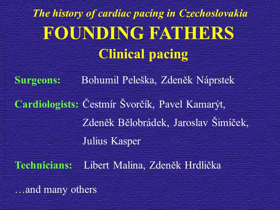 FOUNDING FATHERS Clinical pacing Surgeons: Bohumil Peleška, Zdeněk Náprstek Cardiologists: Čestmír Švorčík, Pavel Kamarýt, Zdeněk Bělobrádek, Jaroslav