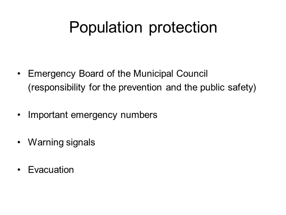 Population protection Emergency Board of the Municipal Council (responsibility for the prevention and the public safety) Important emergency numbers Warning signals Evacuation
