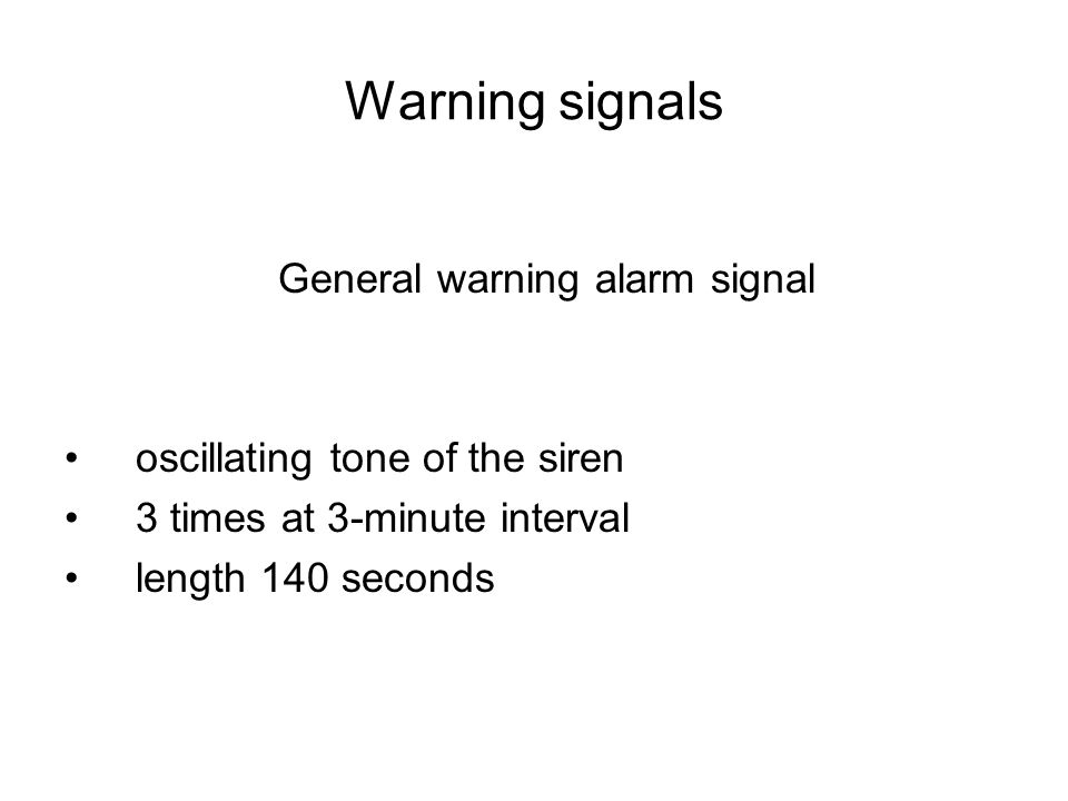 Warning signals General warning alarm signal oscillating tone of the siren 3 times at 3-minute interval length 140 seconds