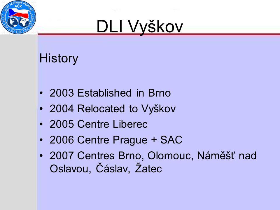 DLI Vyškov History 2003 Established in Brno 2004 Relocated to Vyškov 2005 Centre Liberec 2006 Centre Prague + SAC 2007 Centres Brno, Olomouc, Náměšť nad Oslavou, Čáslav, Žatec