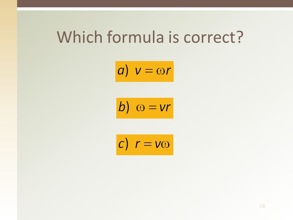 12 Which formula is correct?