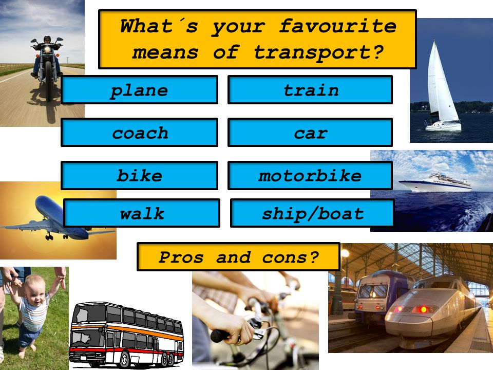 What´s your favourite means of transport.planetrain coachcar bikemotorbike Pros and cons.