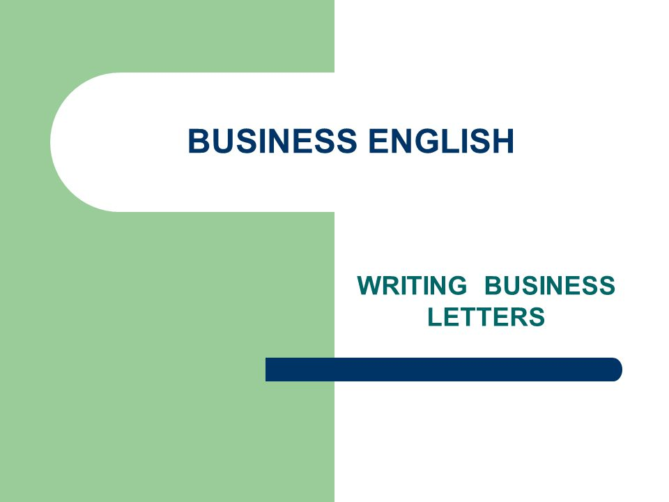 BUSINESS ENGLISH WRITING BUSINESS LETTERS