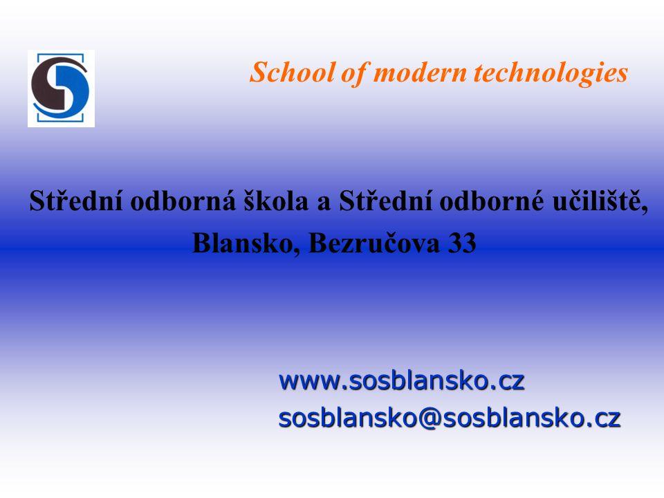 Střední odborná škola a Střední odborné učiliště, Blansko, Bezručova 33 www.sosblansko.czsosblansko@sosblansko.cz School of modern technologies