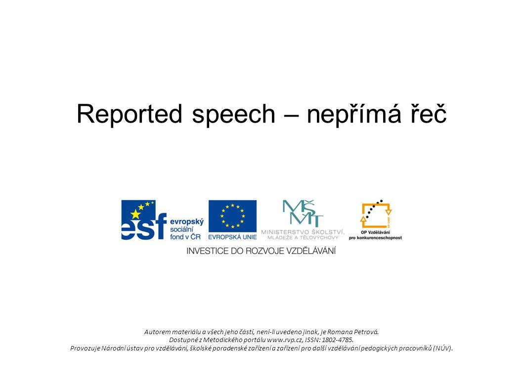 Reported speech – nepřímá řeč Autorem materiálu a všech jeho částí, není-li uvedeno jinak, je Romana Petrová.
