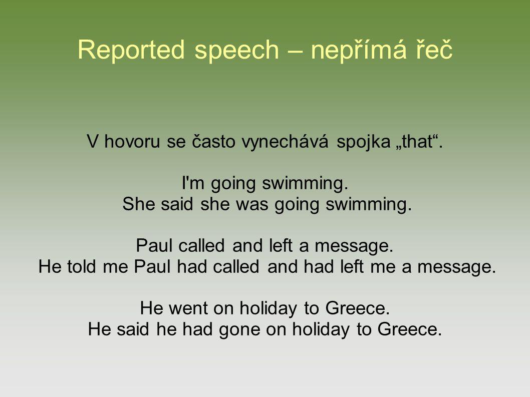 "Reported speech – nepřímá řeč V hovoru se často vynechává spojka ""that ."