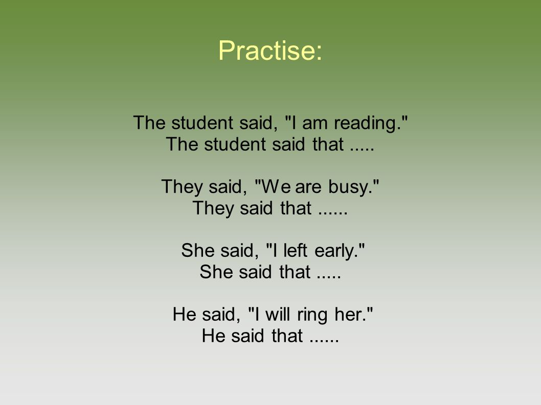 Practise: The student said,