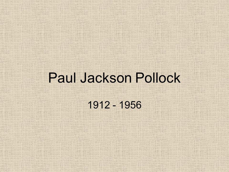 Paul Jackson Pollock 1912 - 1956