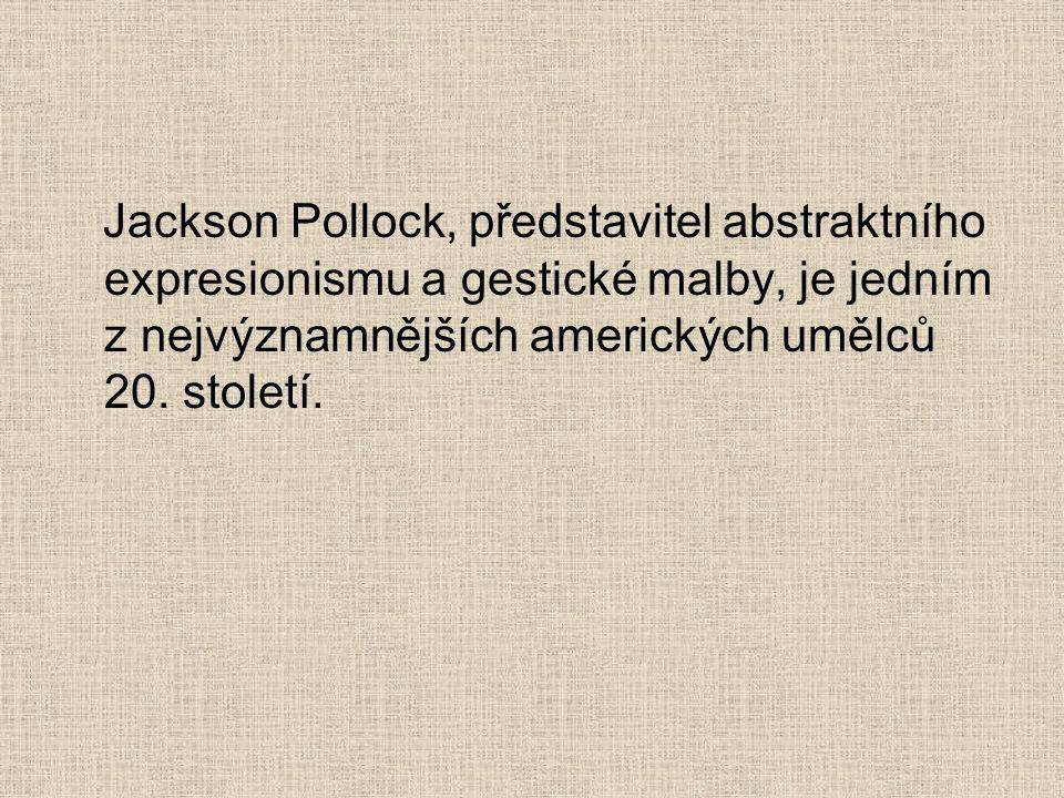 Jackson Pollock, představitel abstraktního expresionismu a gestické malby, je jedním z nejvýznamnějších amerických umělců 20. století.