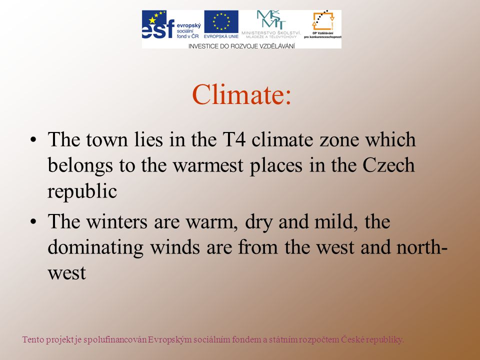 Climate: The town lies in the T4 climate zone which belongs to the warmest places in the Czech republic The winters are warm, dry and mild, the domina