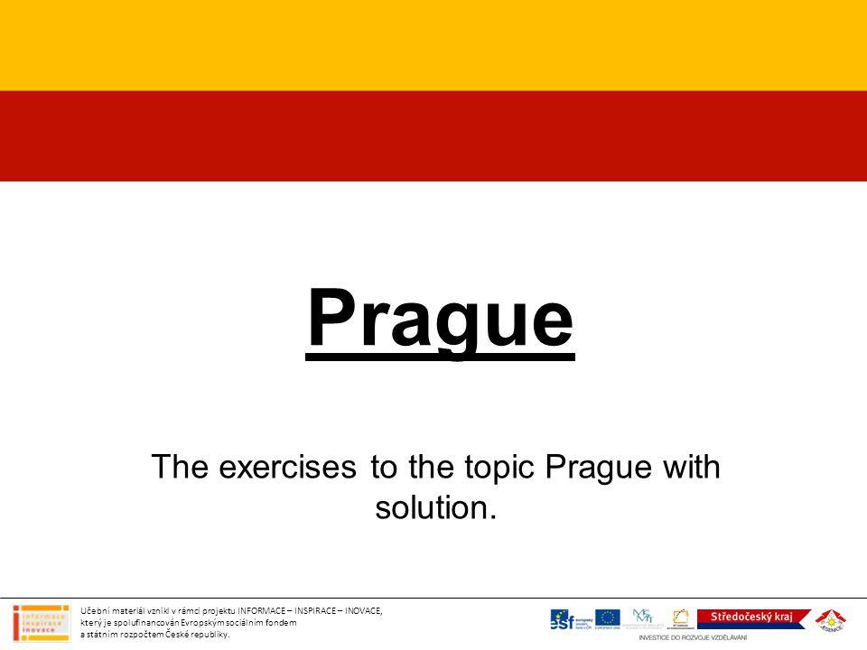 Prague The exercises to the topic Prague with solution. Učební materiál vznikl v rámci projektu INFORMACE – INSPIRACE – INOVACE, který je spolufinanco