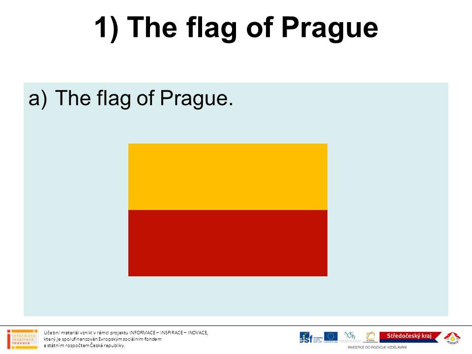 1) The flag of Prague a)The flag of Prague. Učební materiál vznikl v rámci projektu INFORMACE – INSPIRACE – INOVACE, který je spolufinancován Evropský