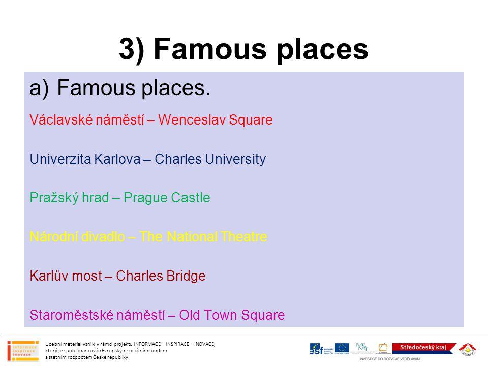 3) Famous places a)Famous places. Václavské náměstí – Wenceslav Square Univerzita Karlova – Charles University Pražský hrad – Prague Castle Národní di