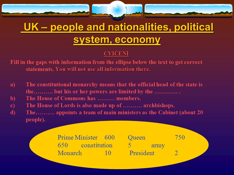 UK – people and nationalities, political system, economy UK – people and nationalities, political system, economy CVIČENÍ You will not use all information there.