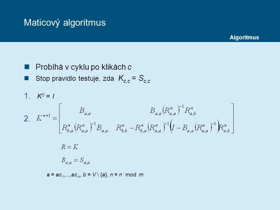 Maticový algoritmus nProbíhá v cyklu po klikách c nStop pravidlo testuje, zda K c,c = S c,c 1.