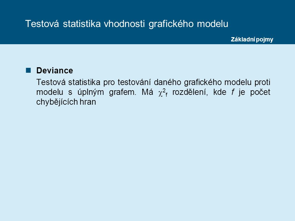 Testová statistika vhodnosti grafického modelu nDeviance Testová statistika pro testování daného grafického modelu proti modelu s úplným grafem.