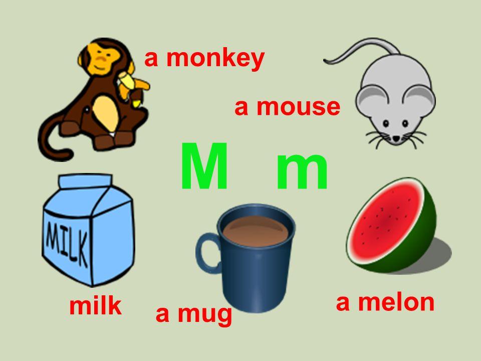M m a mouse a monkey a mug a melon milk