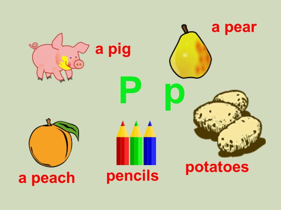 P p a pig potatoes pencils a peach a pear